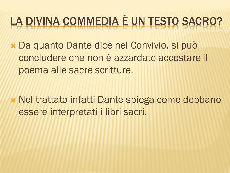  Da quanto Dante dice nel Convivio, si può concludere che non è azzardato accostare il poema alle sacre scritture.