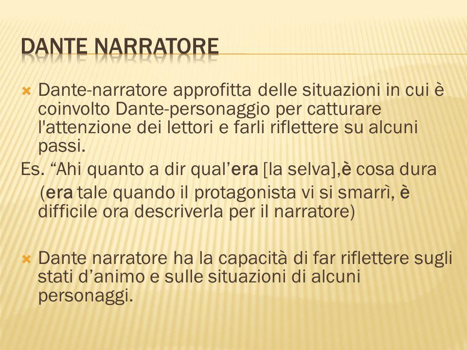  Dante-narratore approfitta delle situazioni in cui è coinvolto Dante-personaggio per catturare l attenzione dei lettori e farli riflettere su alcuni passi.