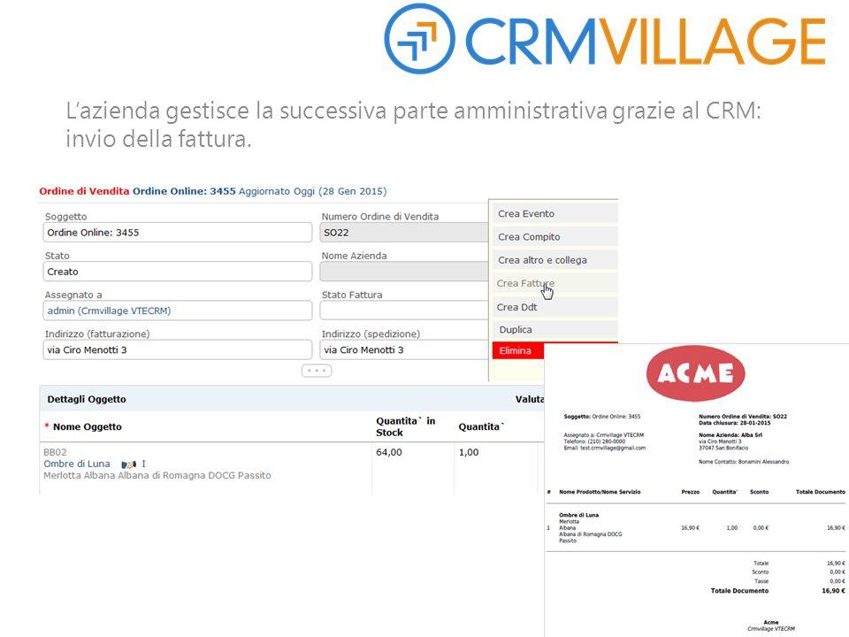 L'azienda gestisce la successiva parte amministrativa grazie al CRM: invio della fattura.