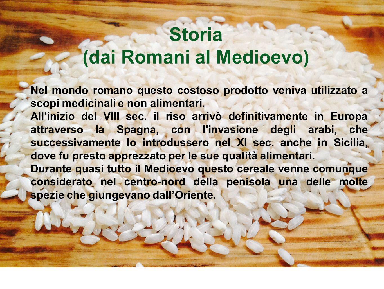 Storia (dai Romani al Medioevo) Nel mondo romano questo costoso prodotto veniva utilizzato a scopi medicinali e non alimentari. All'inizio del VIII se