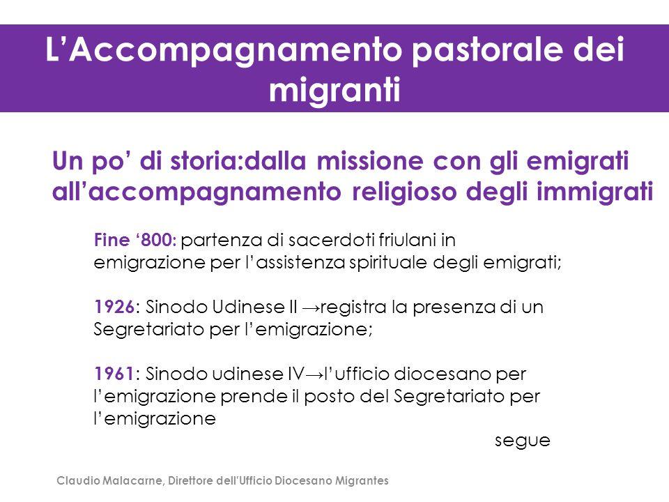 L'Accompagnamento pastorale dei migranti Un po' di storia:dalla missione con gli emigrati all'accompagnamento religioso degli immigrati Claudio Malaca