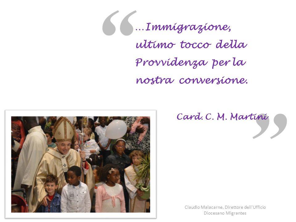 """"""" a"""""""" a"""" …Immigrazione, ultimo tocco della Provvidenza per la nostra conversione. Card. C. M. Martini Claudio Malacarne, Direttore dell'Ufficio Dioces"""