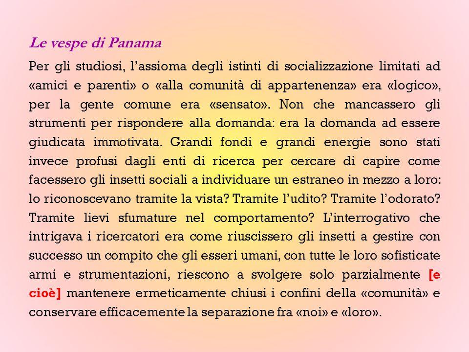 Le vespe di Panama Per gli studiosi, l'assioma degli istinti di socializzazione limitati ad «amici e parenti» o «alla comunità di appartenenza» era «logico», per la gente comune era «sensato».
