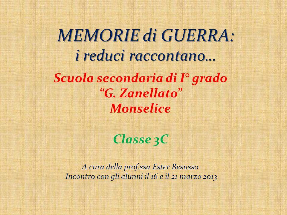 """MEMORIE di GUERRA: i reduci raccontano… Scuola secondaria di I° grado """"G. Zanellato"""" Monselice Classe 3C A cura della prof.ssa Ester Besusso Incontro"""