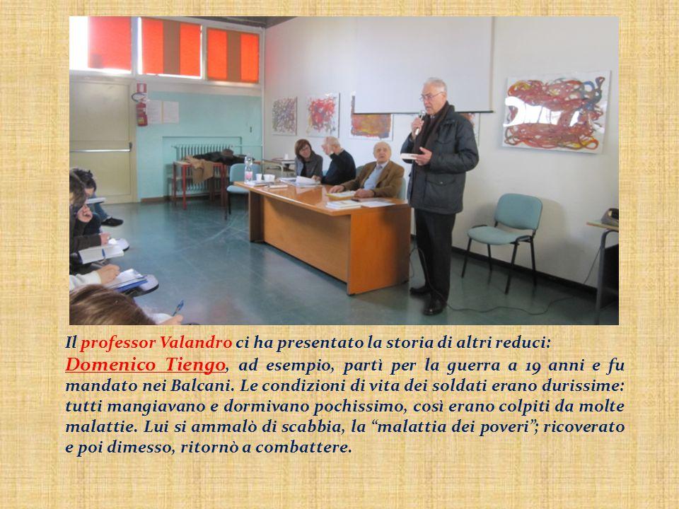 Il professor Valandro ci ha presentato la storia di altri reduci: Domenico Tiengo, ad esempio, partì per la guerra a 19 anni e fu mandato nei Balcani.