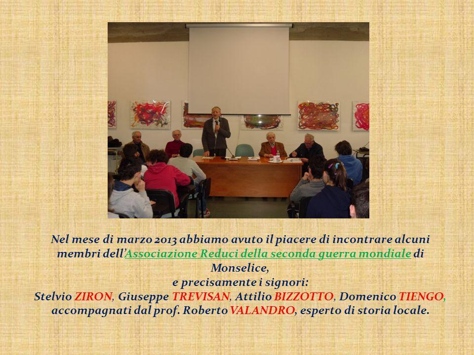 Nel mese di marzo 2013 abbiamo avuto il piacere di incontrare alcuni membri dell'Associazione Reduci della seconda guerra mondiale di Monselice, e pre