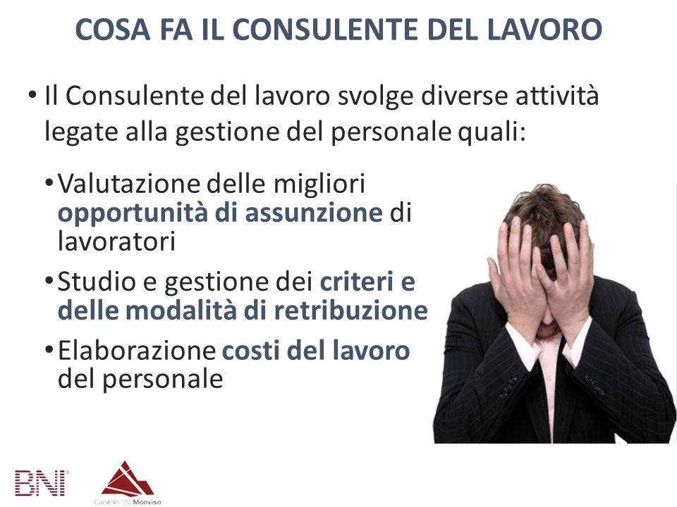 COSA FA IL CONSULENTE DEL LAVORO Il Consulente del lavoro svolge diverse attività legate alla gestione del personale quali: Valutazione delle migliori