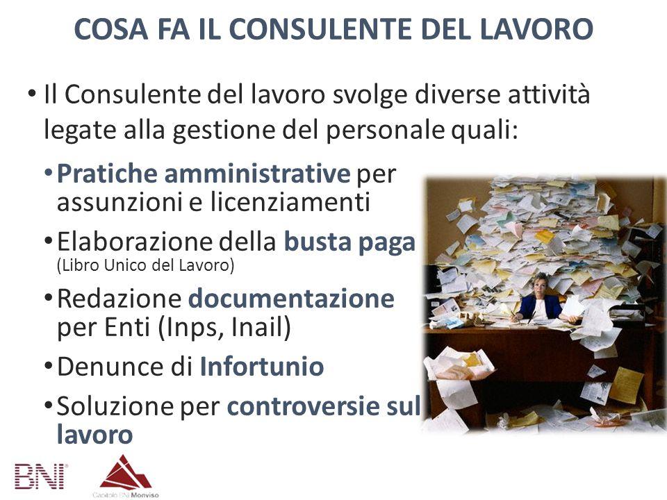 COSA FA IL CONSULENTE DEL LAVORO Il Consulente del lavoro svolge diverse attività legate alla gestione del personale quali: Pratiche amministrative pe