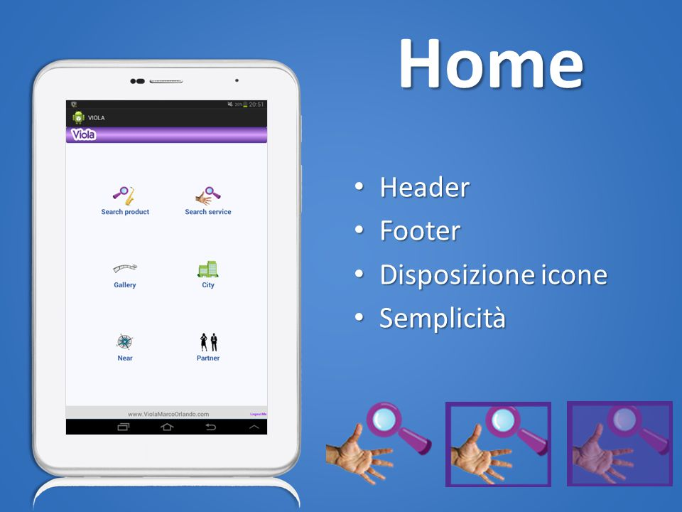 Home Header Header Footer Footer Disposizione icone Disposizione icone Semplicità Semplicità