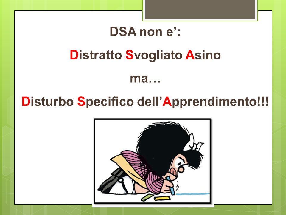 DSA non e': Distratto Svogliato Asino ma… Disturbo Specifico dell'Apprendimento!!!