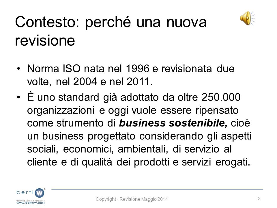 Contesto: perché una nuova revisione Norma ISO nata nel 1996 e revisionata due volte, nel 2004 e nel 2011.