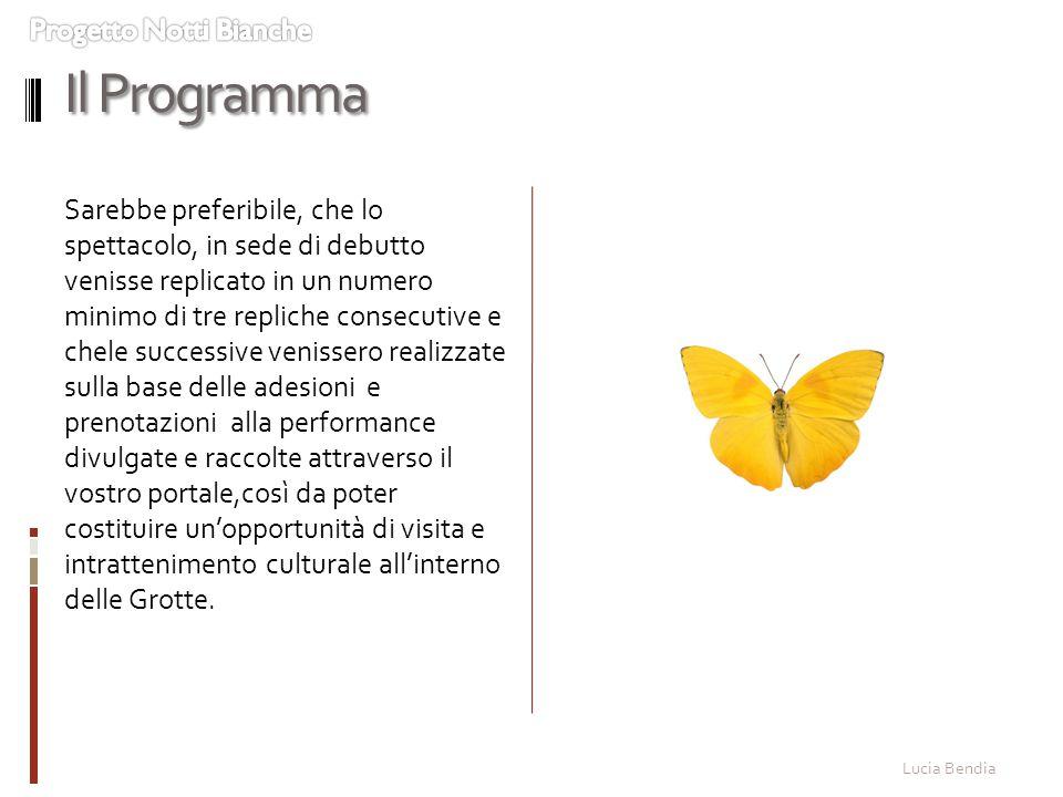 Lucia Bendia Il Programma Sarebbe preferibile, che lo spettacolo, in sede di debutto venisse replicato in un numero minimo di tre repliche consecutive