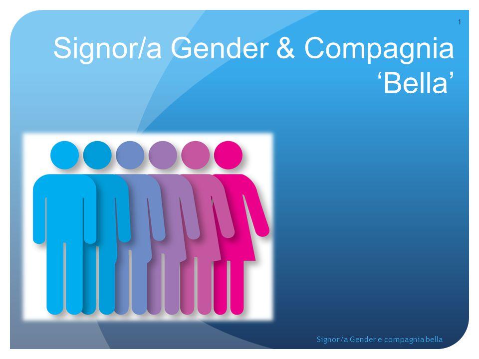 Signor/a Gender & Compagnia 'Bella' 1 Signor/a Gender e compagnia bella