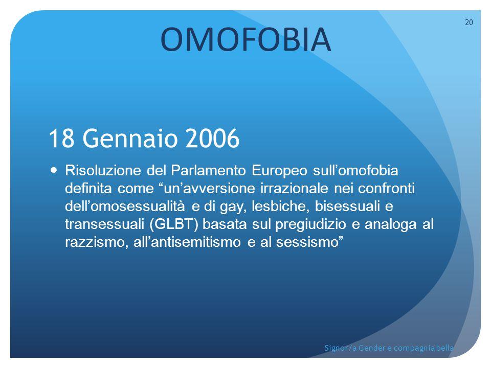 """18 Gennaio 2006 Risoluzione del Parlamento Europeo sull'omofobia definita come """"un'avversione irrazionale nei confronti dell'omosessualità e di gay, l"""