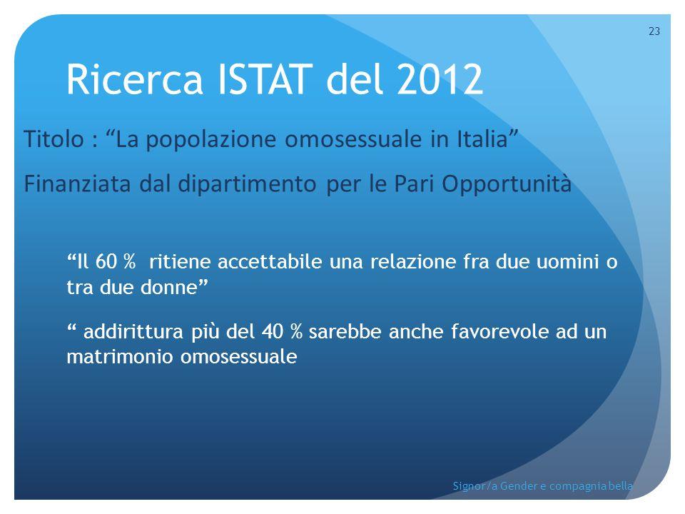 """Ricerca ISTAT del 2012 Titolo : """"La popolazione omosessuale in Italia"""" Finanziata dal dipartimento per le Pari Opportunità """"Il 60 % ritiene accettabil"""