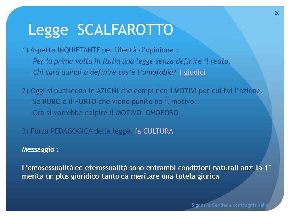 Legge SCALFAROTTO 1) Aspetto INQUIETANTE per libertà d'opinione : Per la prima volta in Italia una legge senza definire il reato. Chi sarà quindi a de