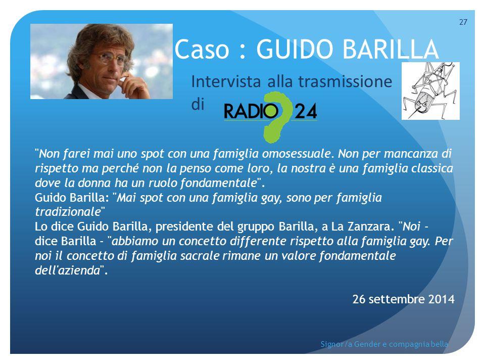 Caso : GUIDO BARILLA Intervista alla trasmissione di 27 Signor/a Gender e compagnia bella
