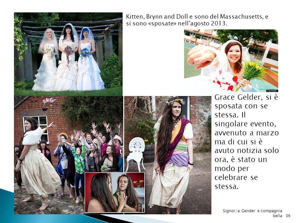 Kitten, Brynn and Doll e sono del Massachusetts, e si sono «sposate» nell'agosto 2013. Grace Gelder, si è sposata con se stessa. Il singolare evento,