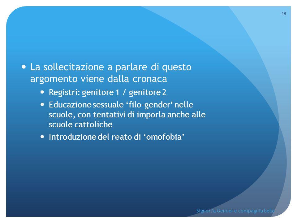 La sollecitazione a parlare di questo argomento viene dalla cronaca Registri: genitore 1 / genitore 2 Educazione sessuale 'filo-gender' nelle scuole,