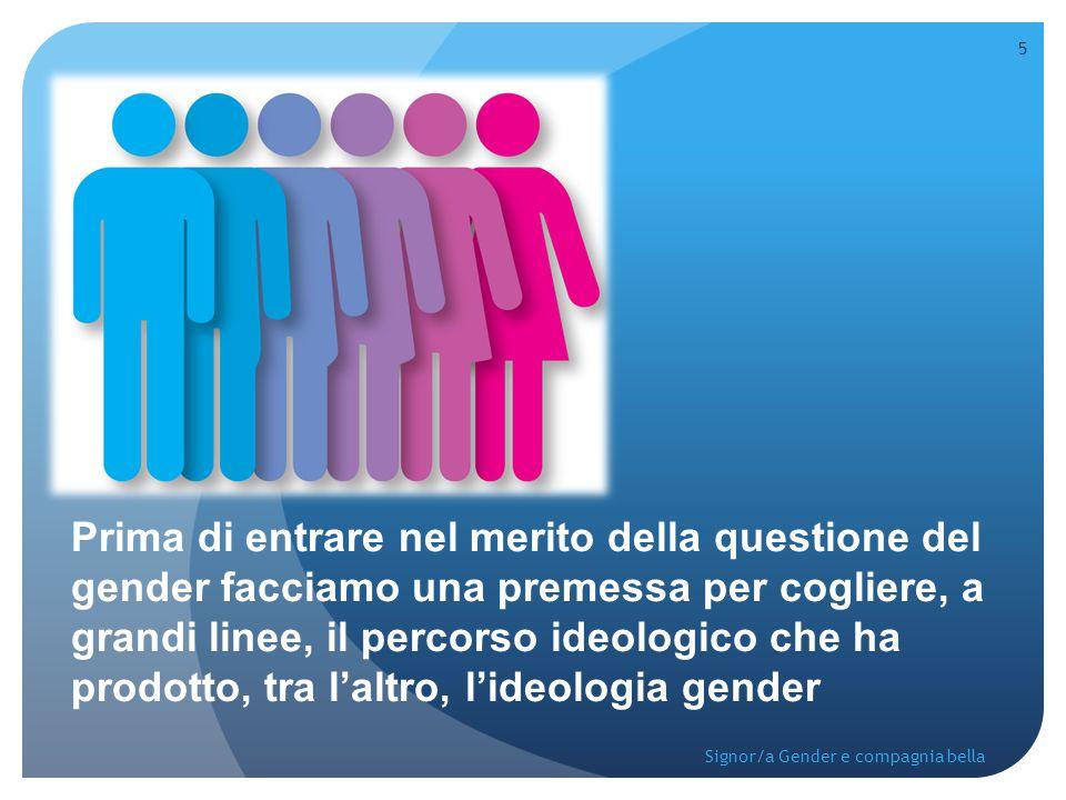Prima di entrare nel merito della questione del gender facciamo una premessa per cogliere, a grandi linee, il percorso ideologico che ha prodotto, tra