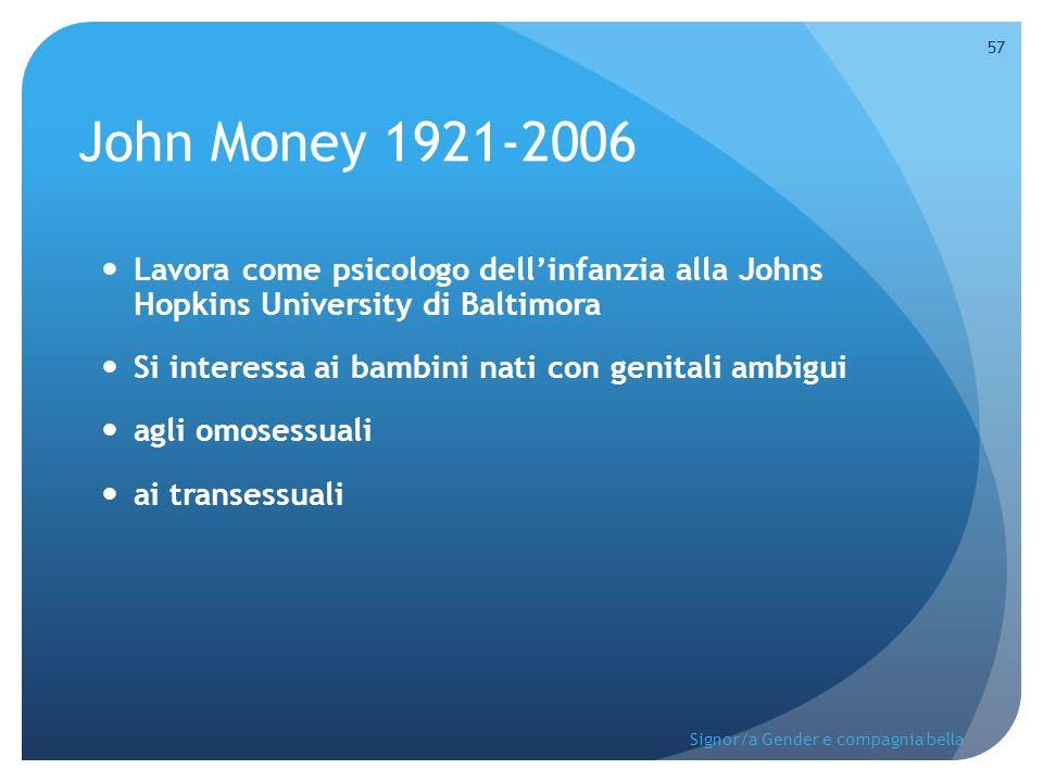 John Money 1921-2006 Lavora come psicologo dell'infanzia alla Johns Hopkins University di Baltimora Si interessa ai bambini nati con genitali ambigui