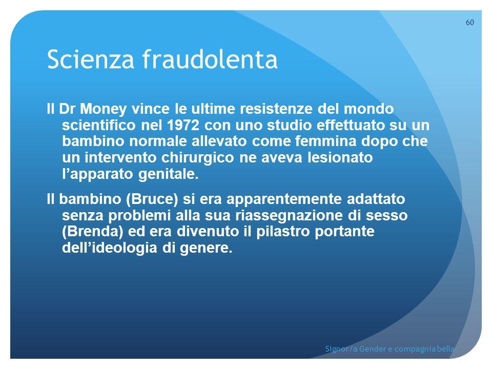 Scienza fraudolenta Il Dr Money vince le ultime resistenze del mondo scientifico nel 1972 con uno studio effettuato su un bambino normale allevato com