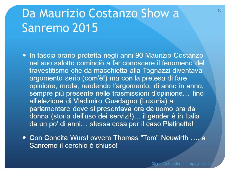 Da Maurizio Costanzo Show a Sanremo 2015 In fascia orario protetta negli anni 90 Maurizio Costanzo nel suo salotto cominciò a far conoscere il fenomen