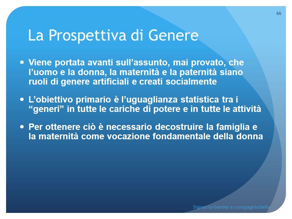La Prospettiva di Genere Viene portata avanti sull'assunto, mai provato, che l'uomo e la donna, la maternità e la paternità siano ruoli di genere arti