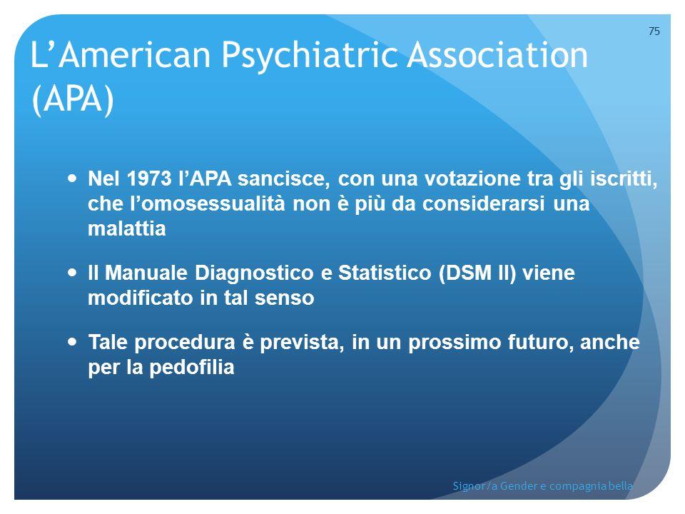 L'American Psychiatric Association (APA) Nel 1973 l'APA sancisce, con una votazione tra gli iscritti, che l'omosessualità non è più da considerarsi un