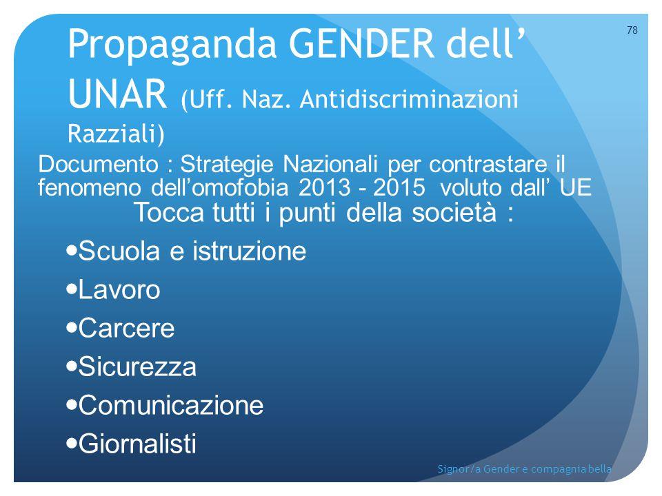 Propaganda GENDER dell' UNAR (Uff. Naz. Antidiscriminazioni Razziali) Tocca tutti i punti della società : Scuola e istruzione Lavoro Carcere Sicurezza