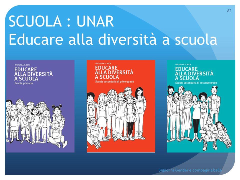 SCUOLA : UNAR Educare alla diversità a scuola 82 Signor/a Gender e compagnia bella