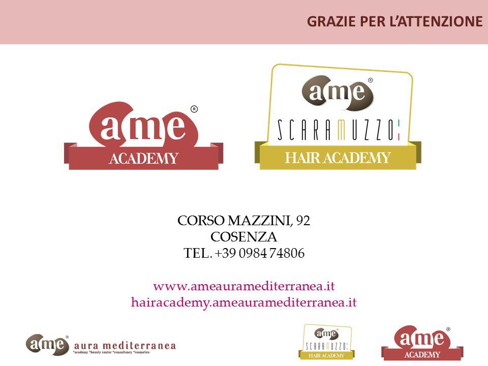 GRAZIE PER L'ATTENZIONE CORSO MAZZINI, 92 COSENZA TEL. +39 0984 74806 www.ameauramediterranea.it hairacademy.ameauramediterranea.it