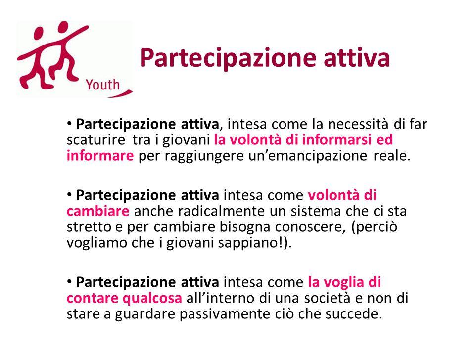 Partecipazione attiva Partecipazione attiva, intesa come la necessità di far scaturire tra i giovani la volontà di informarsi ed informare per raggiun