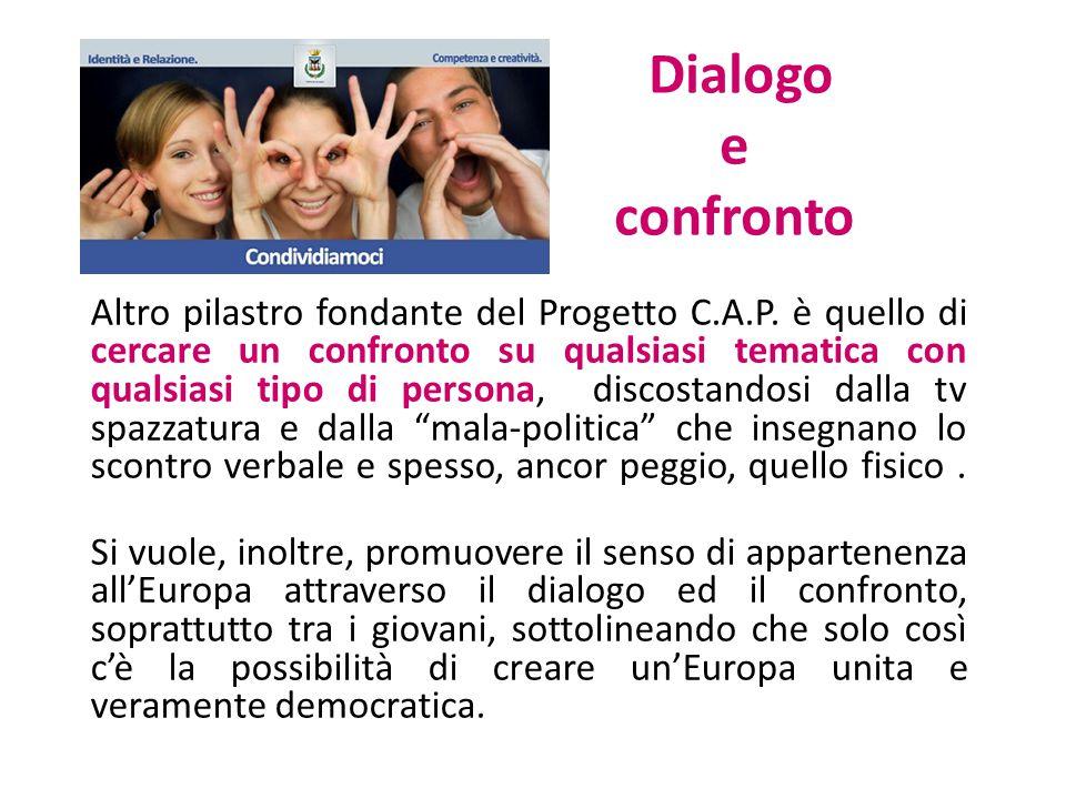 Dialogo e confronto Altro pilastro fondante del Progetto C.A.P. è quello di cercare un confronto su qualsiasi tematica con qualsiasi tipo di persona,