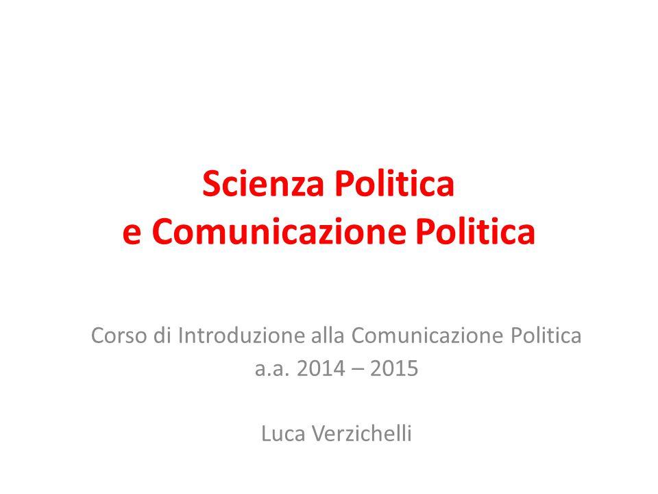 Scienza Politica e Comunicazione Politica Corso di Introduzione alla Comunicazione Politica a.a. 2014 – 2015 Luca Verzichelli