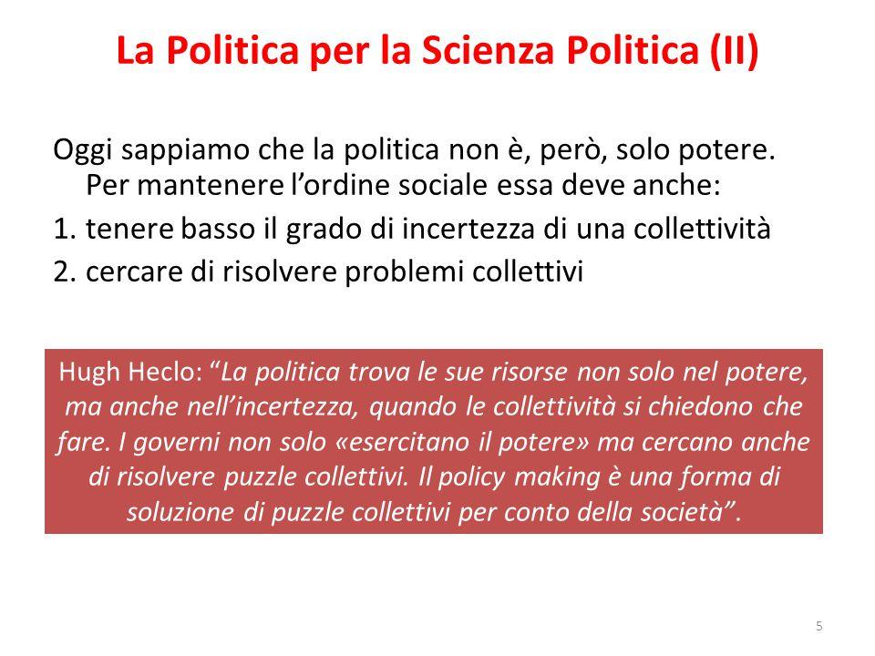 La Politica per la Scienza Politica (II) Oggi sappiamo che la politica non è, però, solo potere. Per mantenere l'ordine sociale essa deve anche: 1.ten