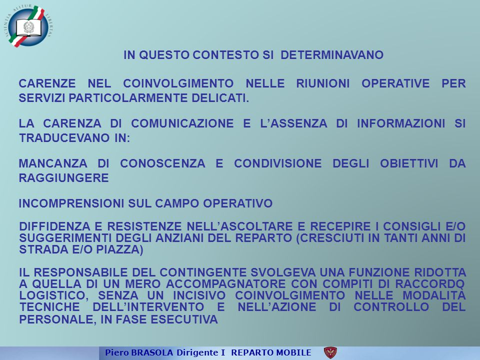 LA SQUADRA COSTITUISCE L'UNITÀ OPERATIVA MINIMA DI BASE, INSCINDIBILE NELLE SUE COMPONENTI.