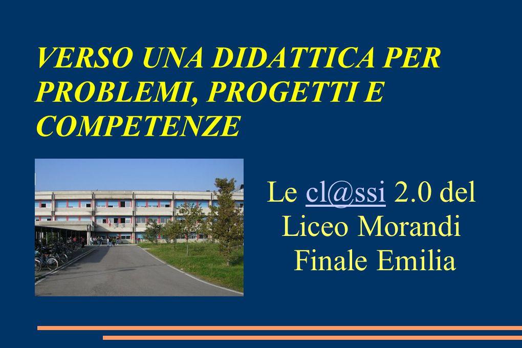 VERSO UNA DIDATTICA PER PROBLEMI, PROGETTI E COMPETENZE Le cl@ssi 2.0 del Liceo Morandicl@ssi Finale Emilia