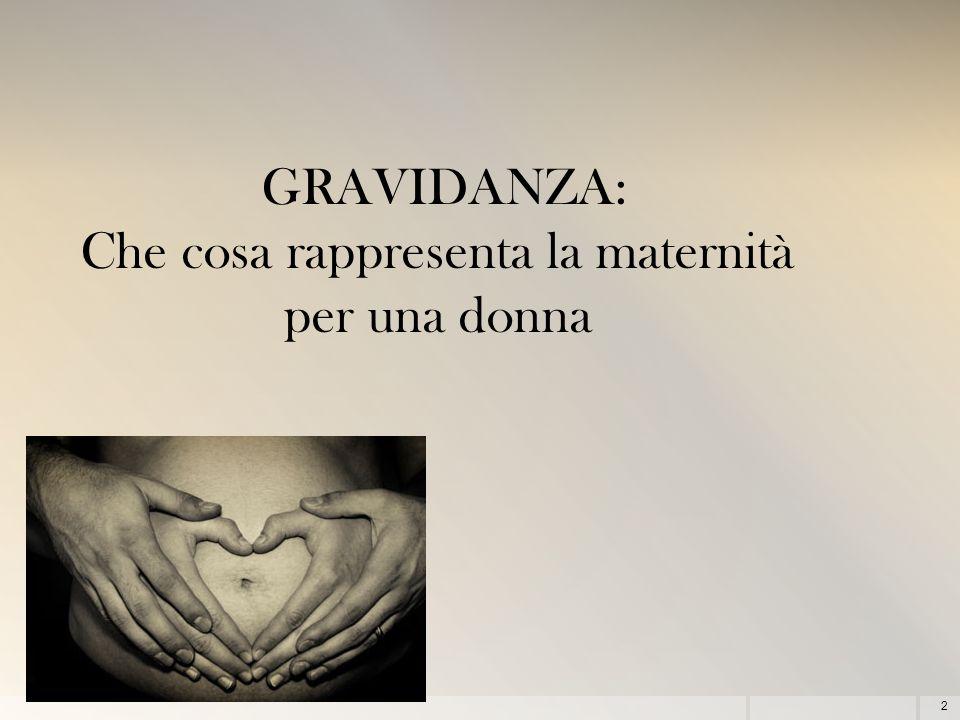 2 GRAVIDANZA: Che cosa rappresenta la maternità per una donna