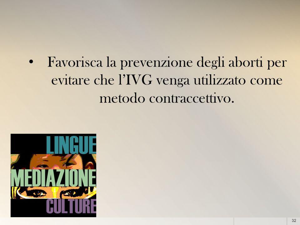 32 Favorisca la prevenzione degli aborti per evitare che l'IVG venga utilizzato come metodo contraccettivo.