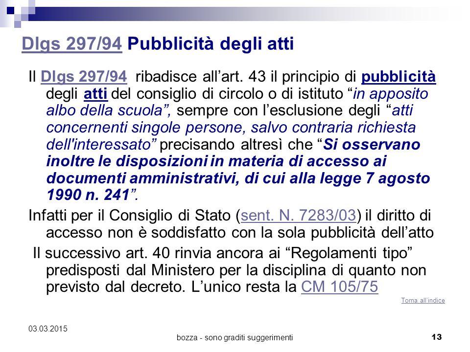 bozza - sono graditi suggerimenti 13 Dlgs 297/94Dlgs 297/94 Pubblicità degli atti Il Dlgs 297/94 ribadisce all'art. 43 il principio di pubblicità degl