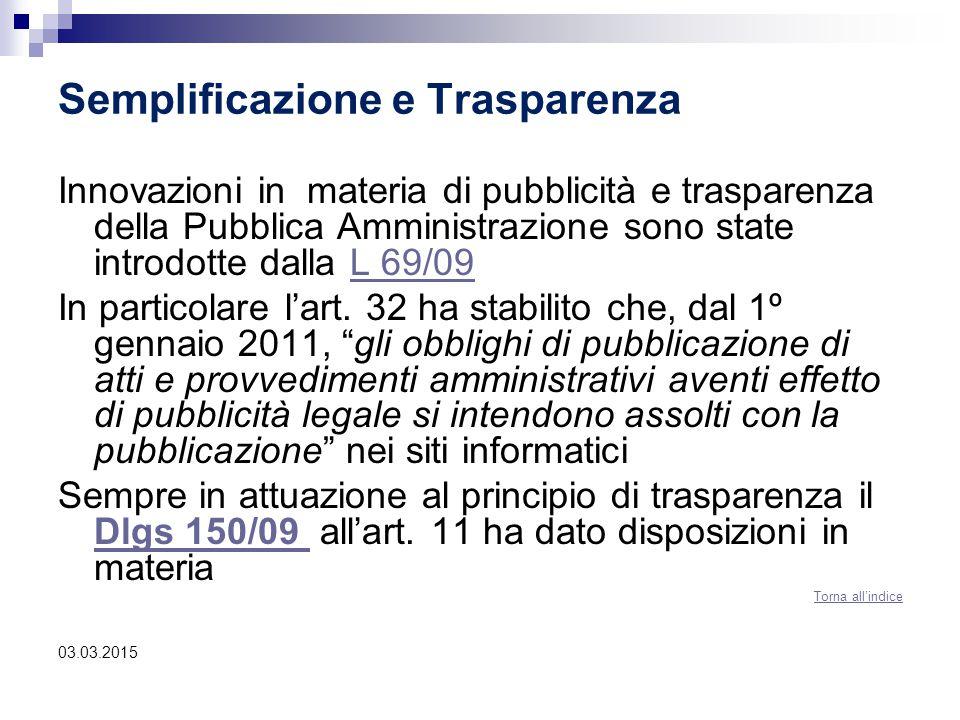 Semplificazione e Trasparenza Innovazioni in materia di pubblicità e trasparenza della Pubblica Amministrazione sono state introdotte dalla L 69/09L 6