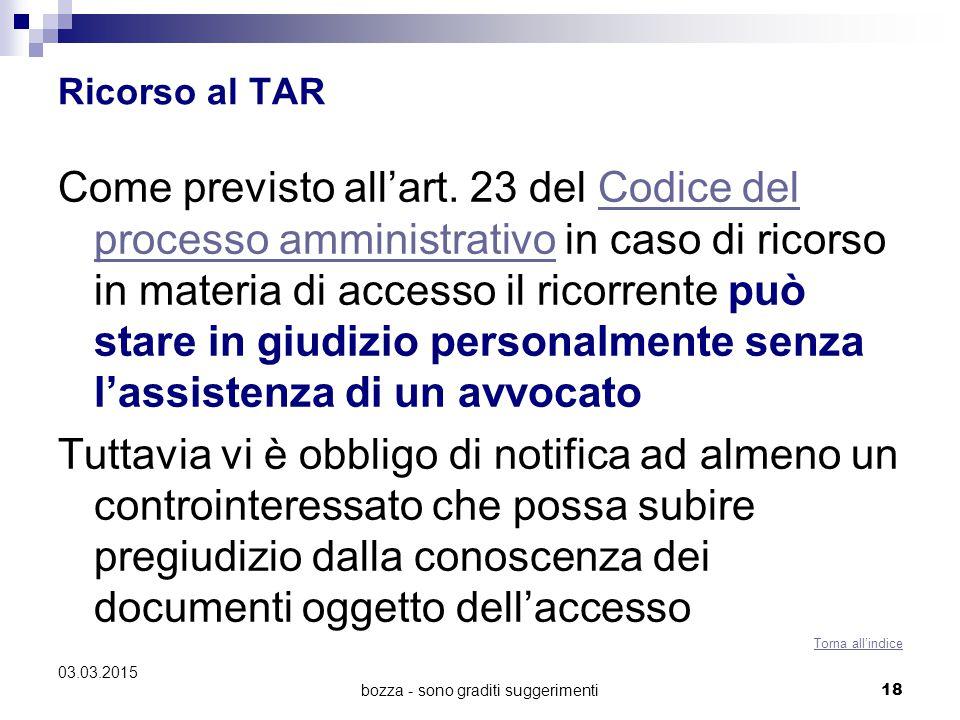 Ricorso al TAR Come previsto all'art. 23 del Codice del processo amministrativo in caso di ricorso in materia di accesso il ricorrente può stare in gi