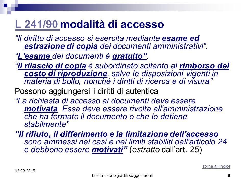 """bozza - sono graditi suggerimenti L 241/90 L 241/90 modalità di accesso """"Il diritto di accesso si esercita mediante esame ed estrazione di copia dei d"""