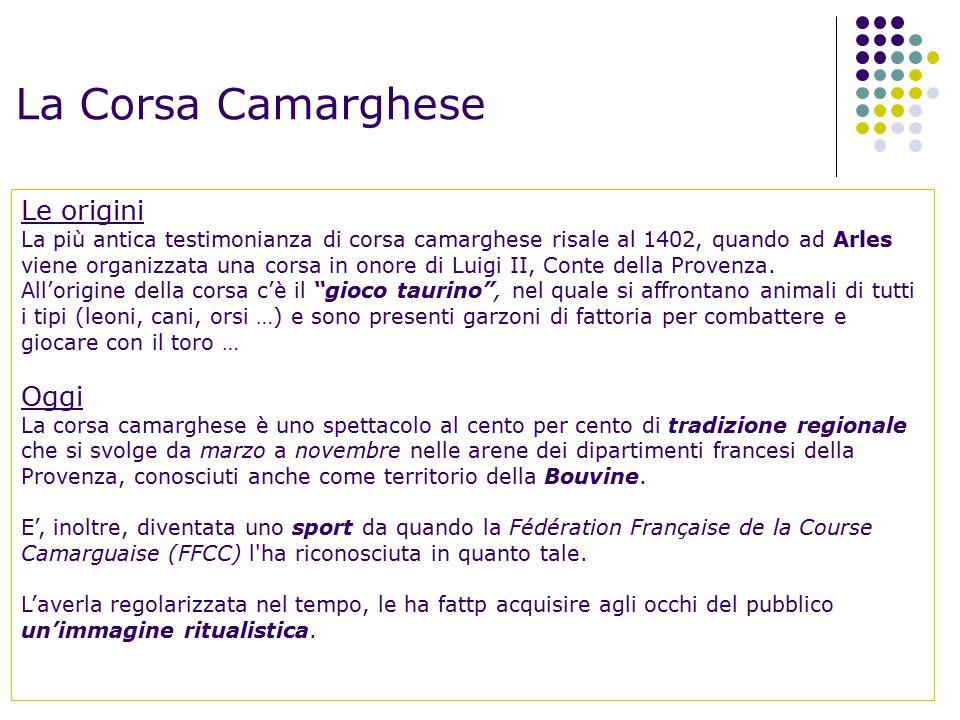 La Corsa Camarghese Le origini La più antica testimonianza di corsa camarghese risale al 1402, quando ad Arles viene organizzata una corsa in onore di