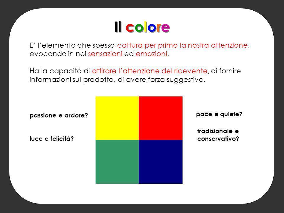 Il colore E' l'elemento che spesso cattura per primo la nostra attenzione, evocando in noi sensazioni ed emozioni. Ha la capacità di attirare l'attenz