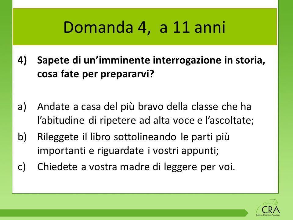Domanda 3, a 11 anni 3) Nell'ora di italiano vi chiedono di leggere un brano ad alta voce, voi… a)Lo leggete; b)Per non leggerlo fingete un forte mal