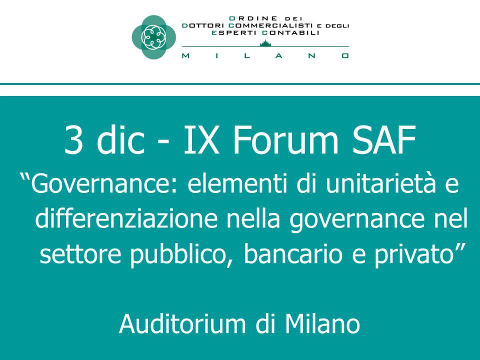 3 dic - IX Forum SAF Governance: elementi di unitarietà e differenziazione nella governance nel settore pubblico, bancario e privato Auditorium di Milano