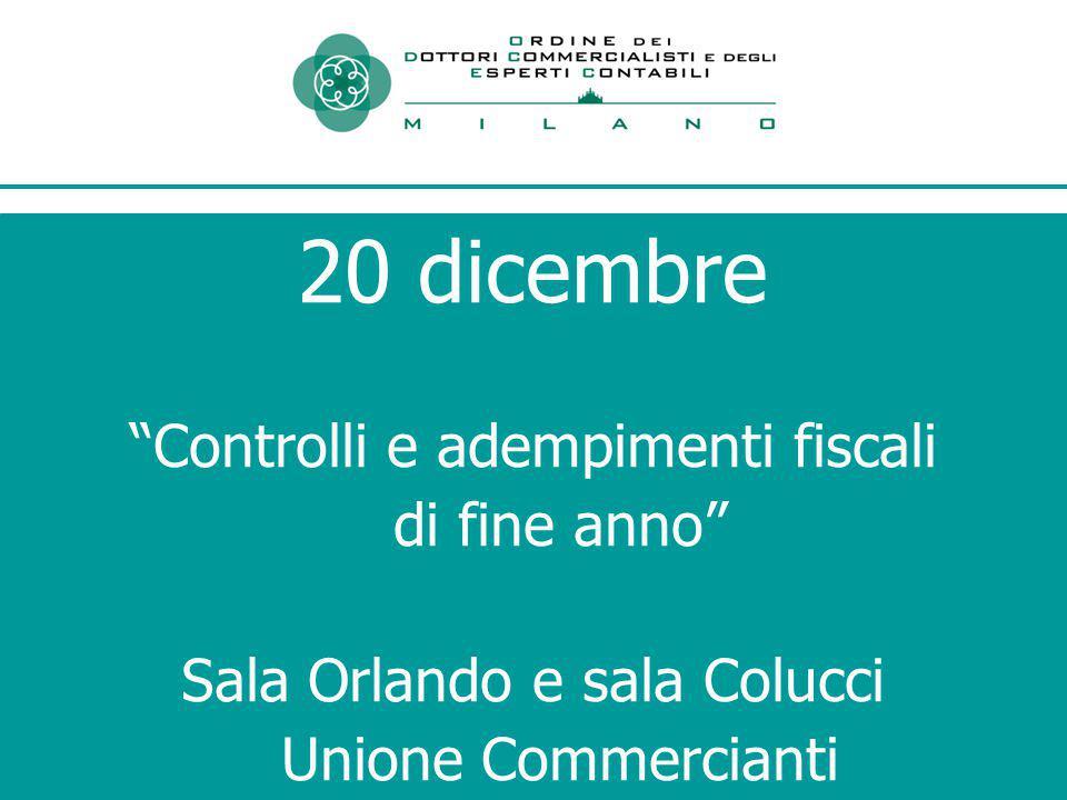 20 dicembre Controlli e adempimenti fiscali di fine anno Sala Orlando e sala Colucci Unione Commercianti