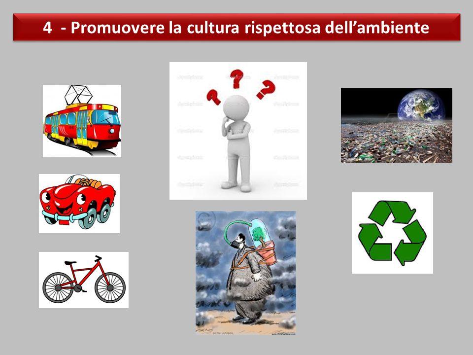4 - Promuovere la cultura rispettosa dell'ambiente